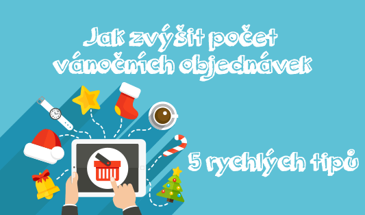 xmas e-commerce - tipy jak zvýšit počet vánočních objednávek v e-shopu